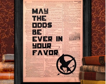 May the Odds Be Ever in Your Favor, from The Hunger Games by Suzanne Collins, Vintage Wall Art, Recycled, Upcycled, 8.5x11 Print