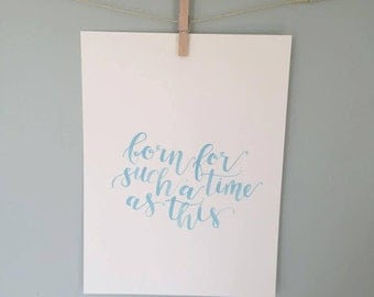 """Handlettered Calligraphy Print, """"Born for such a time as this"""""""