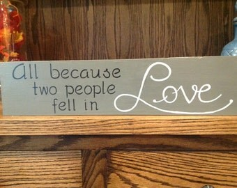 All because two people fell in love hand painted sign, Love sign, Couple gift