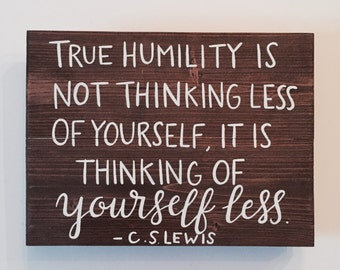 Handcrafted Wood Sign - True Humility Is Not Thinking Less of Yourself / Thinking Of Yourself Less - C.S Lewis Quote - Calligraphy - 11x15
