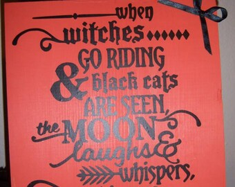 When Witches Go Riding And Black Cats are seen, 9x12 Halloween Wood Sign