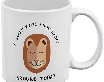 Feel Like Lion Around White All Over Coffee Mug