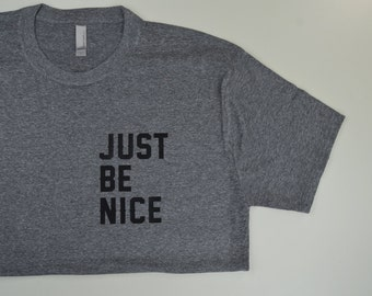 Just Be Nice Men's Crew Neck: Tshirt Men or Women Shirt- 9 Colors Available