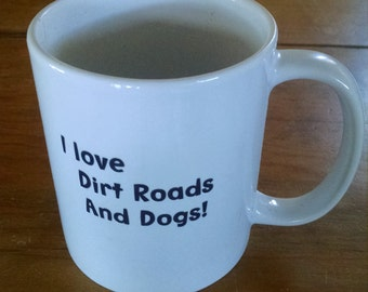 I Love Dirt Roads And Dogs Mugs