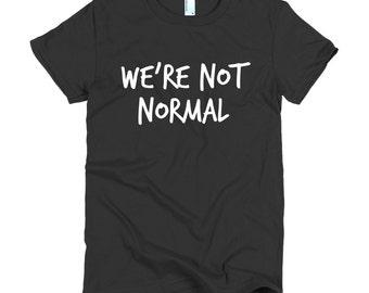 We're Not Normal Tee