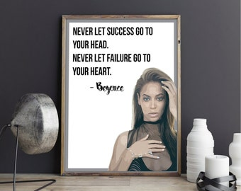 Beyonce Quote Poster | Never Let Success Go To Your Head. Never Let Failure Go To Your Heart.