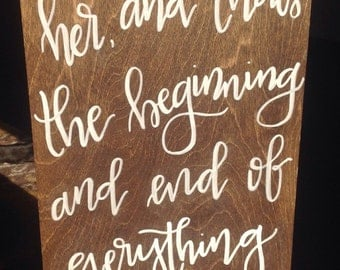 Wood sign: I love her and that's the beginning and end of everything. Family sign. Wedding sign. Home decor. Calligraphy sign