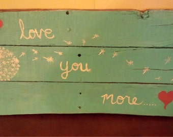 Rustic painting on reclaimed wood. Love You More...
