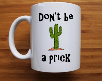 Don't be a prick mug, coffee, mug, rude, gifts for him, gifts for her, fathers day, funny, custom, sarcasm, gift ideas, mothers day, naughty