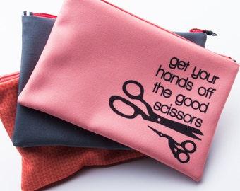 Zipper Bag, Sewing Quote, Hands off the Good Scissors
