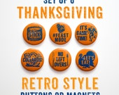 "Thanksgiving Magnets 1 inch or Buttons Set of 6- 1"" Thanksgiving Decor- Complete Your Thanksgiving Outfit- Thanksgiving Favors- Feast Mode"