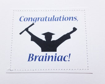 Sarcastic graduation card. Congratulations brainiac.
