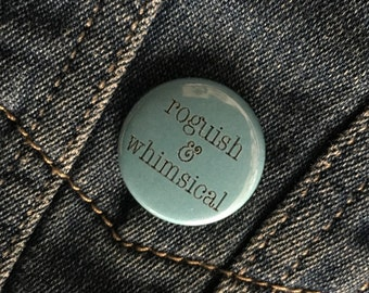 """roguish & whimsical 1"""" button"""