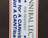 Hannibal Lecter for President Election 2016 Dinner Party novelty bumper sticker. Vote for a CANnibal, not a CANTibal!