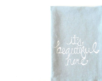 Linen Tea Towel - It's beautiful here - Choose your fabric and ink color