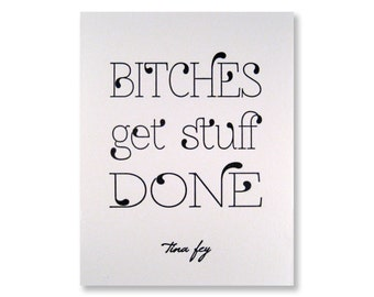 Letterpress Tina Fey Quote Greeting Card, Bitches Get Stuff Done, SNL, Saturday Night Live, Card for Girl Friends