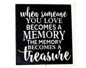 When someone you love becomes a memory the memory becomes a treasure wood sign