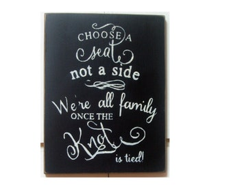 Choose a seat not a side we're all family once the knot is tied wedding wood sign