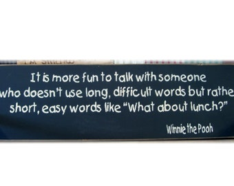 It's more fun to talk to someone... Winnie the Pooh quote wood sign