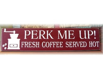 Perk Me Up Fresh Coffee Served Hot wood sign