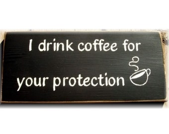 I drink coffee for your protection primitive wood sign