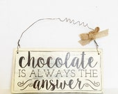 Chocolate Is Always the Answer - Wooden Sign