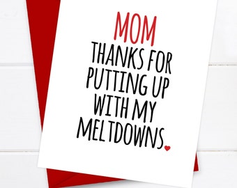 Funny Mother's Day Card - Mom Birthday - Funny Mom Card - Mom Love - Mom thanks for putting up with my meltdowns
