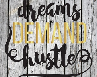 SVG, PNG, DXF Cut File, Dreams, Dreams Demand Hustle, Silhouette Cut File, Cricut Cut File, Work, Work Hard, Hustle