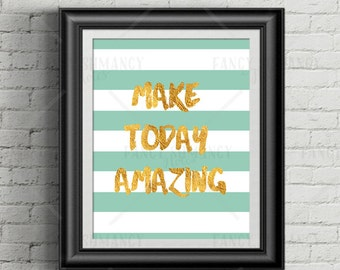 Printable Quote / INSTANT DOWNLOAD / Digital Printable Inspirational Wall Art / Mint Green and Faux Gold Foil / Make Today Amazing #356