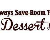 Always Save Room For Dessert - Wall Decal - Vinyl Wall Decals, Signage, Kitchen Wall Decal, Kitchen Decal, Cupcake Decal, Dessert Sign