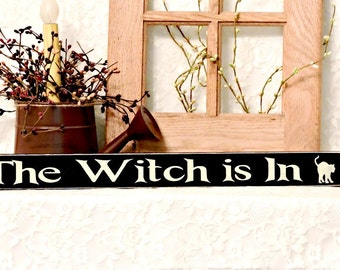 The Witch Is In - Primitive Country Painted Sign, Fall Decor, Halloween Sign, Halloween Decor, Witch Decor, Witch Sign, Available in 3 Sizes