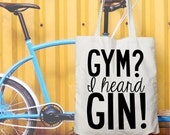 Tote Bag Slogan Quote: Gym? I heard Gin!. Shop in style!