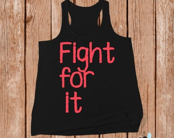 Fight for it, Flowy Racerback Tank, Motivational Workout Tanks, Woman Workout Clothes, Gym Workout Tanks for Women Exercise Shirt