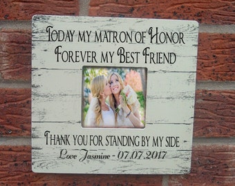 Today my matron of honor  best friend picture frame  photo frame personalized gift  8x8 inch