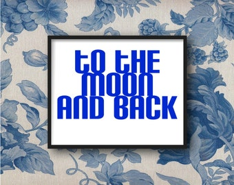 I love you to the moon and back, DIGITAL DOWNLOAD- Love quote, wall decor, romance, home decor, typography text art, blue white, inspiration