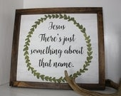 Jesus There's just something about that name Hymn Distressed Framed Wood Sign