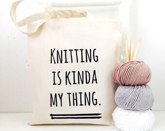 Knitting is kinda my thing  Knitting Bag