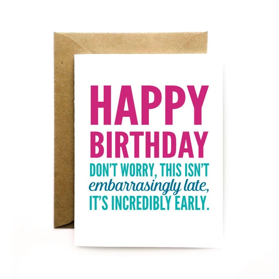 Funny Belated Birthday Happy Birthday Card Not late – Happy Early Birthday Card