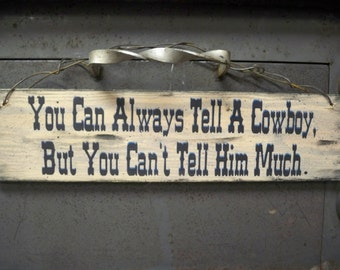 You can Always Tell a Cowboy, Cowboy Signs,  Wooden Hanging Sign
