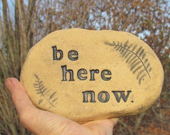 Be here now. Zen garden art. Ceramic Altar stone. Outdoor words for Meditation, quiet relaxation. Breathe deeply Message of peace Mindfulnes