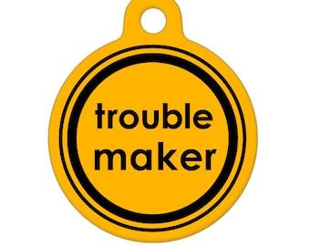 Pet ID Tag - Trouble Maker Pet Tag, Dog Tag, Cat Tag, Luggage Tag, Child ID Tag