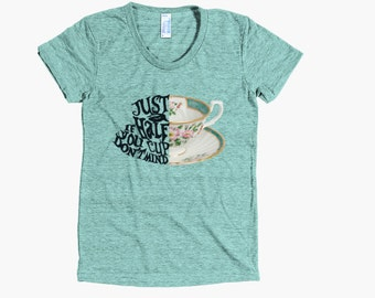 Alice in Wonderland Quote Shirt   Just a Half Cup   Disney T-Shirt   American Apparel   Women's Shirt