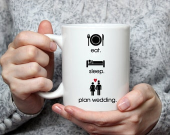 Funny Bride Mug, Eat. Sleep. Plan Wedding, Funny Bride Gift, Cute Bride Mug, Bride to be mug, Cute bride to be gift, Cute wedding mug