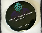 """You And Your Friends Are Dead - Large 2 1/4"""" Button or Bottle Opener"""