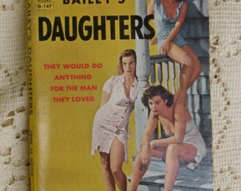 Vintage Paperback BAILEY'S DAUGHTERS Sleaze Pulp Fiction Berkley Book 1958 Great Cover Art Saucy and Provocative