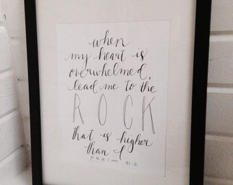 Psalm 61:2, When my heart is overwhelmed, lead me to the rock t