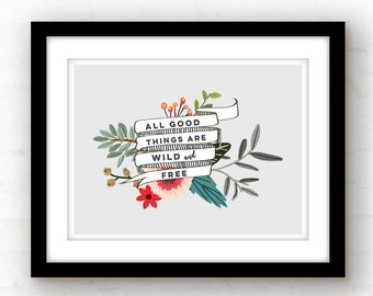 All good things are wild and free print | inspirational quote | inspirational wall art | trendy floral art | adventure art | motivational