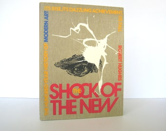 Robert Hughes. The Shock of the New, the 100 - Year History of Modern Art, First American Edition, 1981 Alfred Knopf Vintage Book