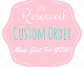 A RESERVED LISTING Custom Order for Sofia Gisse