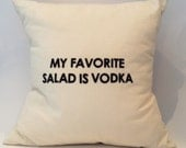 """18""""X18"""" My favorite salad is vodka 